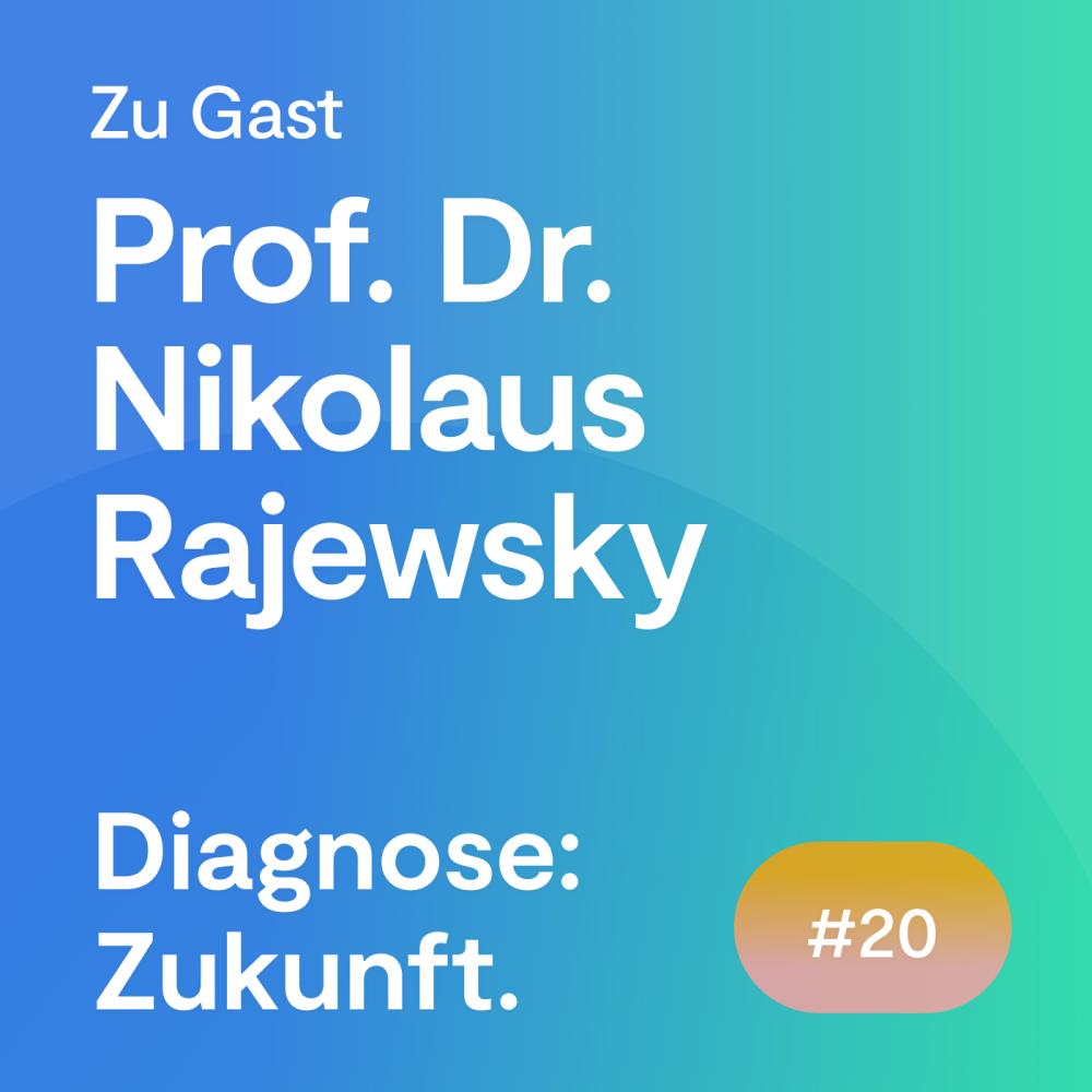 #20 Folge – Prof. Dr. Nikolaus Rajewsky: Wie Systembiologie die Früherkennung von Krankheiten ermöglicht