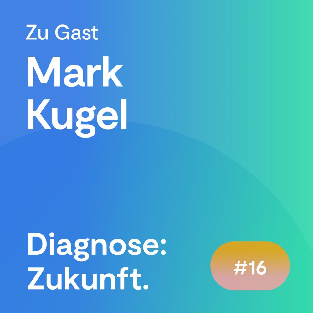 #16 Folge – Mark Kugel: Welche Rolle spielt das Weltall für die Digitalisierung der Medizin?