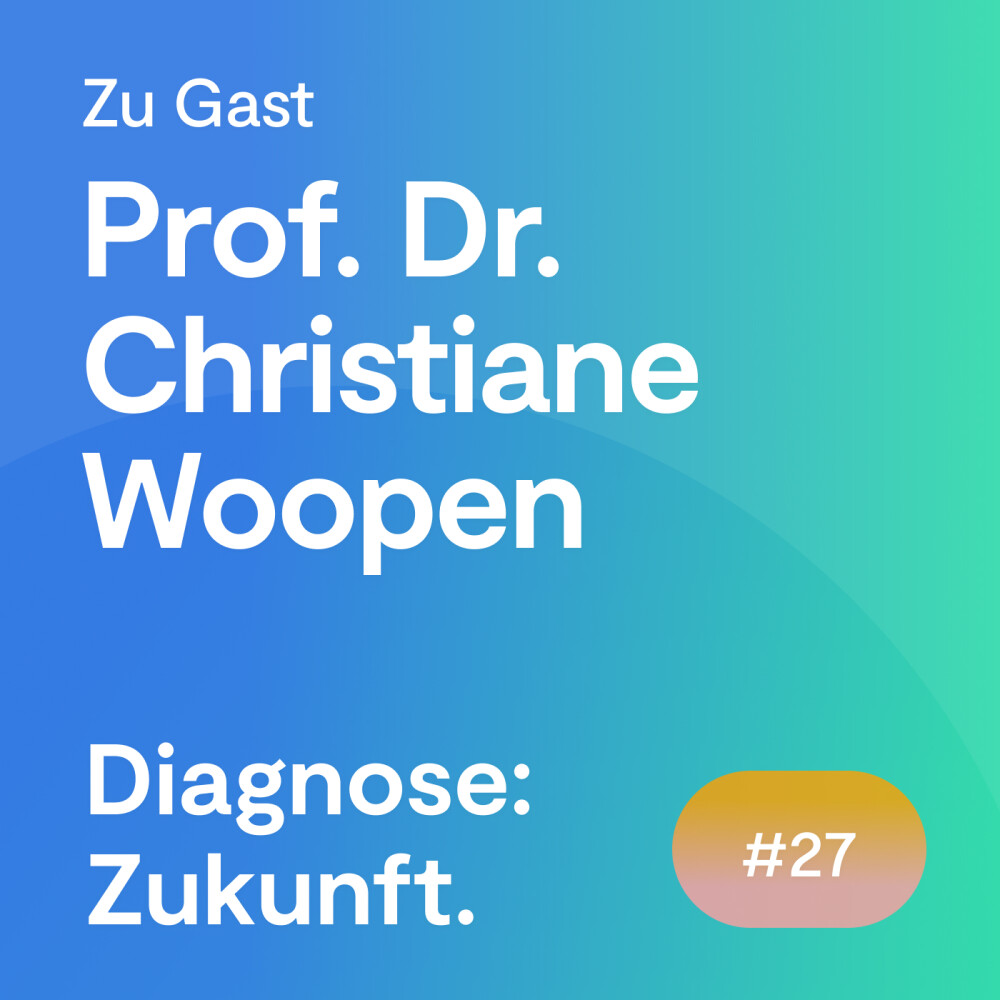 #27 Folge – Prof. Dr. Christiane Woopen über die Rolle der Ethik in der Digitalisierung des Gesundheitswesens