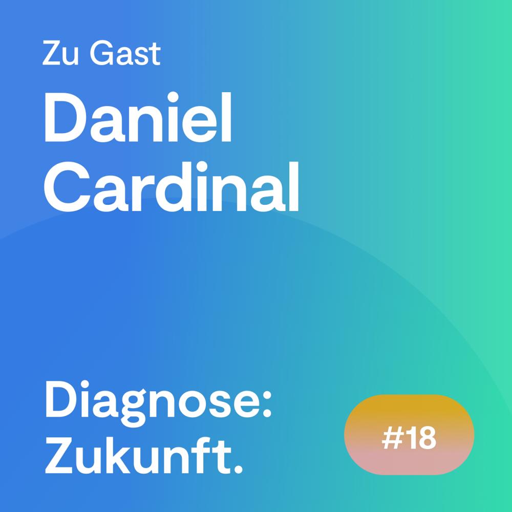 #18 Folge – Daniel Cardinal über die digitale Gestaltung der Versorgung in der Zukunft