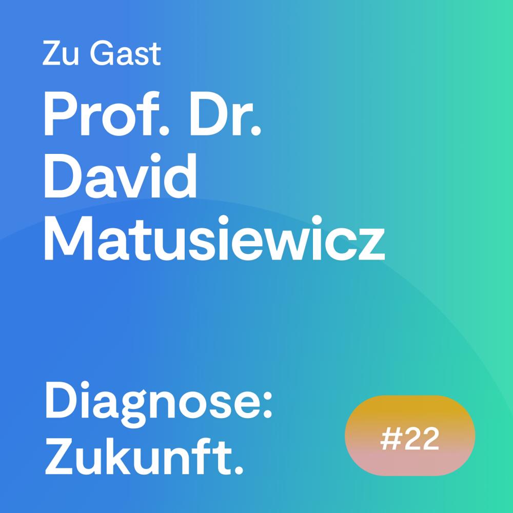 #22 Folge – Prof. Dr. David Matusiewicz über neue Technologien im Medizinmanagement